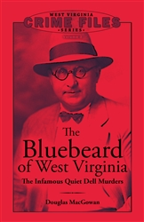 The Bluebeard of West Virginia: The Infamous Quiet Dell Murders